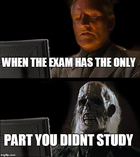 Ill Just Wait Here Meme | WHEN THE EXAM HAS THE ONLY PART YOU DIDNT STUDY | image tagged in memes,ill just wait here | made w/ Imgflip meme maker