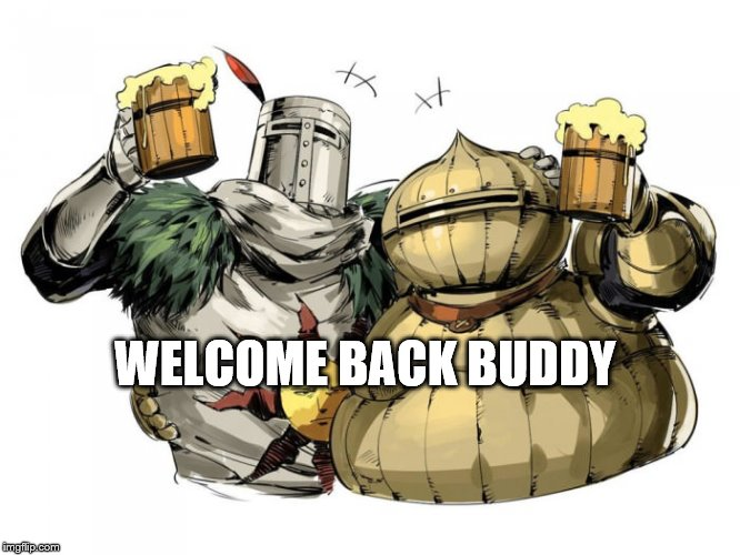 WELCOME BACK BUDDY | made w/ Imgflip meme maker