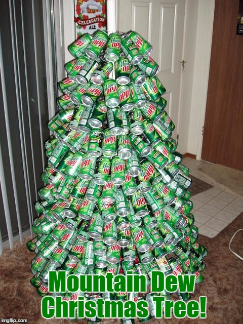 23 Days Left Until Christmas... | Mountain Dew Christmas Tree! | image tagged in memes,christmas,funny,mountain dew,christmas tree,cans | made w/ Imgflip meme maker