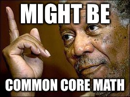 MIGHT BE COMMON CORE MATH | made w/ Imgflip meme maker