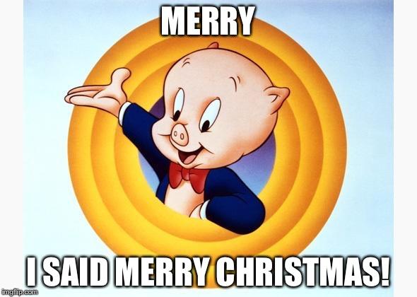 porky pig merry i said merry christmas image tagged in porky pig - Porky Pig Christmas