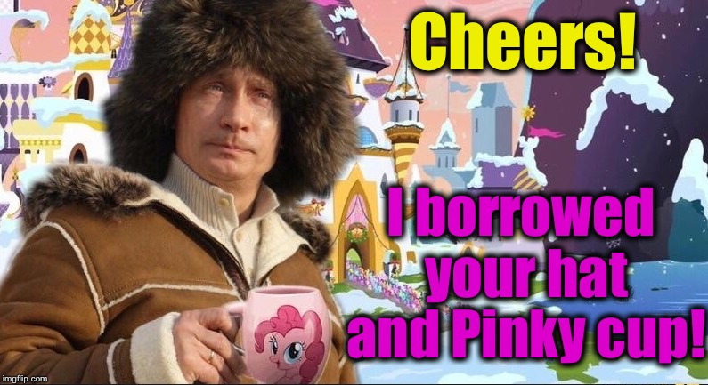 Cheers! I borrowed your hat and Pinky cup! | made w/ Imgflip meme maker