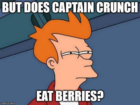 Futurama Fry Meme | BUT DOES CAPTAIN CRUNCH EAT BERRIES? | image tagged in memes,futurama fry | made w/ Imgflip meme maker