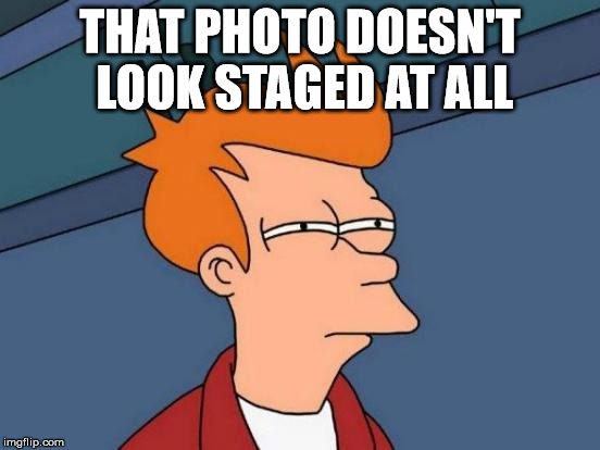 Futurama Fry Meme | THAT PHOTO DOESN'T LOOK STAGED AT ALL | image tagged in memes,futurama fry | made w/ Imgflip meme maker