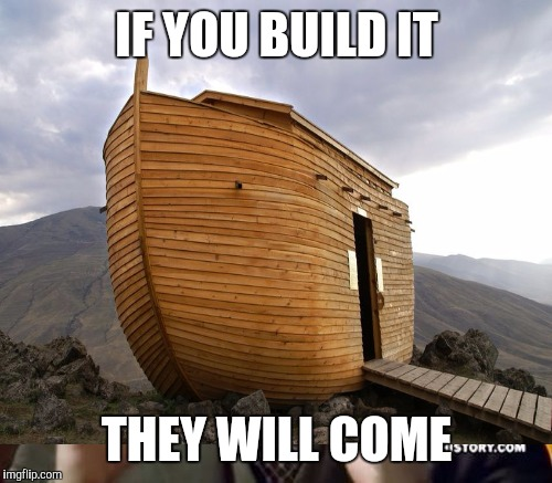 IF YOU BUILD IT THEY WILL COME | made w/ Imgflip meme maker