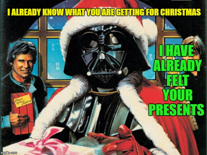 Darth Clause | I ALREADY KNOW WHAT YOU ARE GETTING FOR CHRISTMAS I HAVE ALREADY FELT YOUR PRESENTS | image tagged in fun,memes,darth,christmas,funny | made w/ Imgflip meme maker