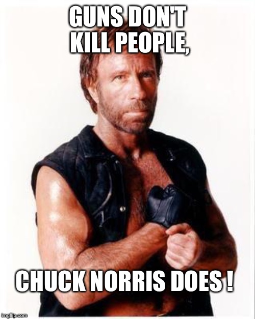 GUNS DON'T KILL PEOPLE, CHUCK NORRIS DOES ! | made w/ Imgflip meme maker