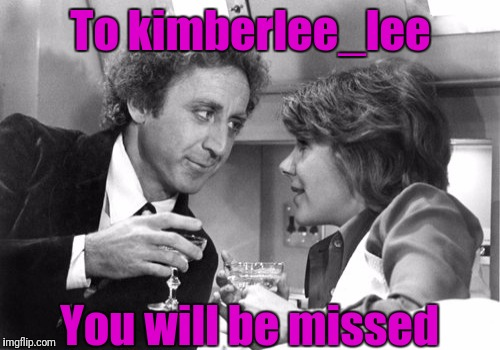 To kimberlee_lee You will be missed | made w/ Imgflip meme maker