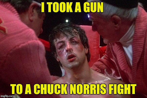 I TOOK A GUN TO A CHUCK NORRIS FIGHT | made w/ Imgflip meme maker
