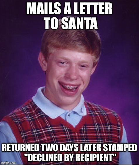 Bad luck brian meme imgflip bad luck brian meme mails a letter to santa returned two days later stamped spiritdancerdesigns Image collections