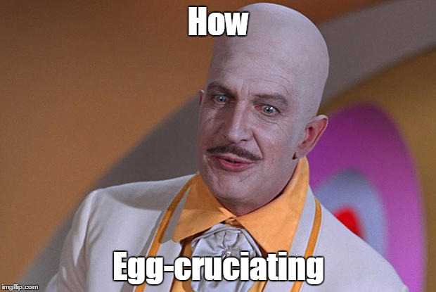 How Egg-cruciating | made w/ Imgflip meme maker