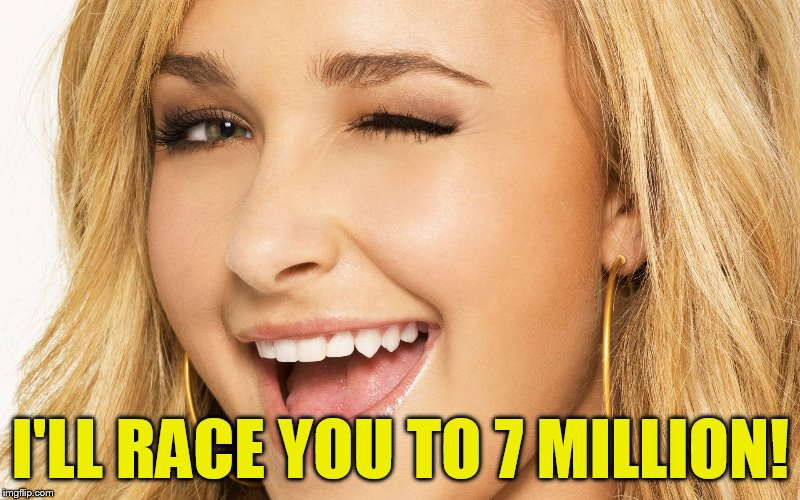 I'LL RACE YOU TO 7 MILLION! | made w/ Imgflip meme maker