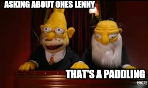 ASKING ABOUT ONES LENNY THAT'S A PADDLING | made w/ Imgflip meme maker