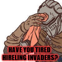 HAVE YOU TIRED HIRELING INVADERS? | made w/ Imgflip meme maker