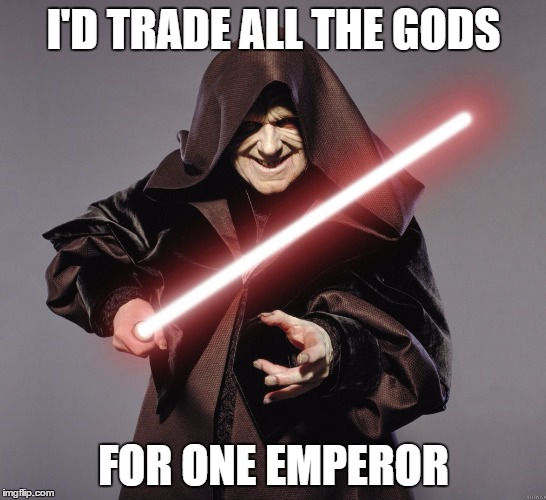 I'D TRADE ALL THE GODS FOR ONE EMPEROR | made w/ Imgflip meme maker