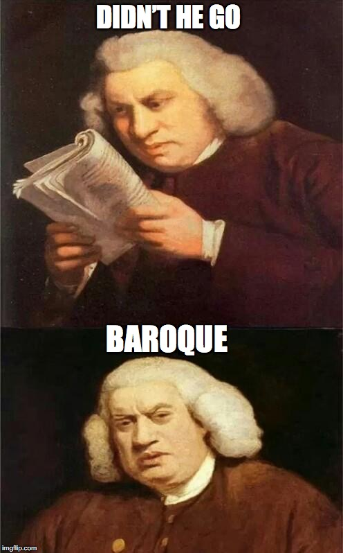 DIDN'T HE GO BAROQUE | made w/ Imgflip meme maker