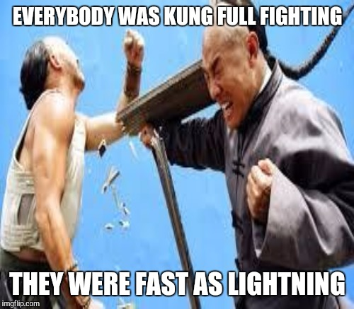 EVERYBODY WAS KUNG FULL FIGHTING THEY WERE FAST AS LIGHTNING | made w/ Imgflip meme maker