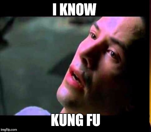 I KNOW KUNG FU | made w/ Imgflip meme maker