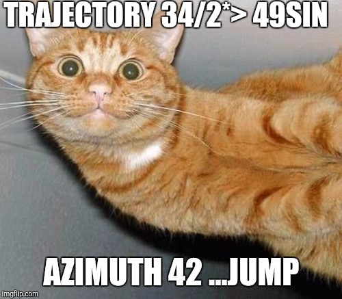 TRAJECTORY 34/2*> 49SIN AZIMUTH 42 ...JUMP | made w/ Imgflip meme maker