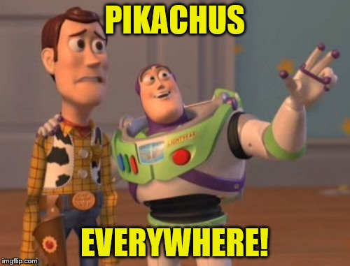 X, X Everywhere Meme | PIKACHUS EVERYWHERE! | image tagged in memes,x,x everywhere,x x everywhere | made w/ Imgflip meme maker