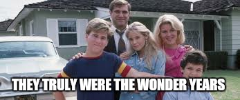 THEY TRULY WERE THE WONDER YEARS | made w/ Imgflip meme maker