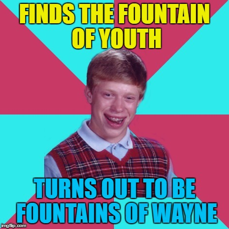 FINDS THE FOUNTAIN OF YOUTH TURNS OUT TO BE FOUNTAINS OF WAYNE | made w/ Imgflip meme maker