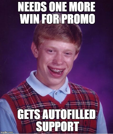 Bad Luck Brian Meme | NEEDS ONE MORE WIN FOR PROMO GETS AUTOFILLED SUPPORT | image tagged in memes,bad luck brian | made w/ Imgflip meme maker