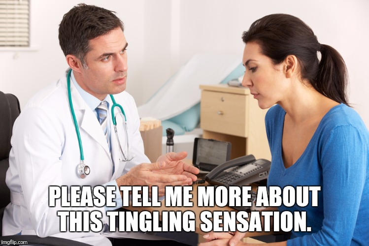 PLEASE TELL ME MORE ABOUT THIS TINGLING SENSATION. | made w/ Imgflip meme maker