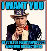 Make imgflip great again | I WANT YOU TO VOTE FOR OLYMPIANPRODUCT, WHENEVER THE ELECTION IS | image tagged in memes,olympianproduct,election,make america great again | made w/ Imgflip meme maker