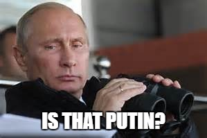 IS THAT PUTIN? | made w/ Imgflip meme maker