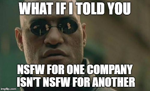 Matrix Morpheus Meme | WHAT IF I TOLD YOU NSFW FOR ONE COMPANY ISN'T NSFW FOR ANOTHER | image tagged in memes,matrix morpheus | made w/ Imgflip meme maker