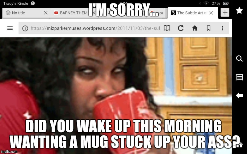 I'M SORRY... DID YOU WAKE UP THIS MORNING WANTING A MUG STUCK UP YOUR ASS? | image tagged in 10,9,8,7,6 | made w/ Imgflip meme maker