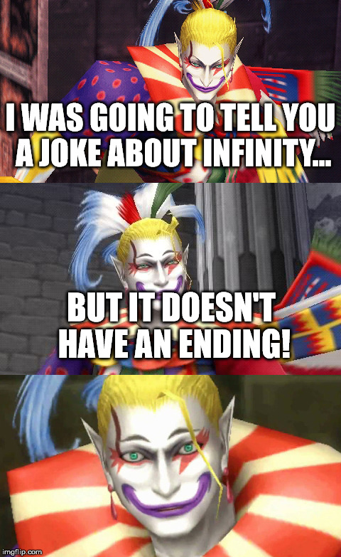 Bad Pun Kefka | I WAS GOING TO TELL YOU A JOKE ABOUT INFINITY... BUT IT DOESN'T HAVE AN ENDING! | image tagged in bad pun kefka,goes on and on and on and on and,aegis_runestone,funny | made w/ Imgflip meme maker