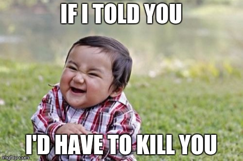 Evil Toddler Meme | IF I TOLD YOU I'D HAVE TO KILL YOU | image tagged in memes,evil toddler | made w/ Imgflip meme maker