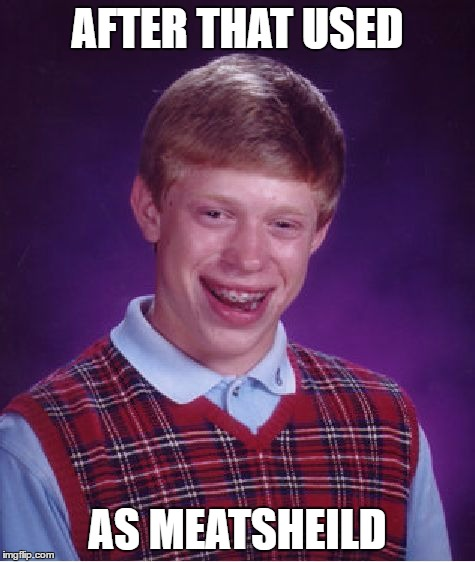 Bad Luck Brian Meme | AFTER THAT USED AS MEATSHEILD | image tagged in memes,bad luck brian | made w/ Imgflip meme maker