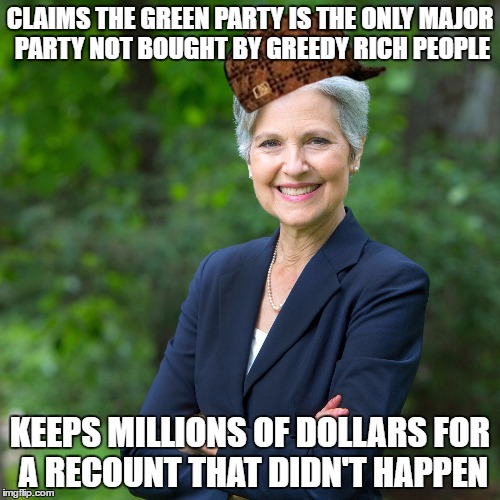 Scumbag Jill | CLAIMS THE GREEN PARTY IS THE ONLY MAJOR PARTY NOT BOUGHT BY GREEDY RICH PEOPLE KEEPS MILLIONS OF DOLLARS FOR A RECOUNT THAT DIDN'T HAPPEN | image tagged in scumbag,green party,recount,jill stein,politics,gary johnson | made w/ Imgflip meme maker