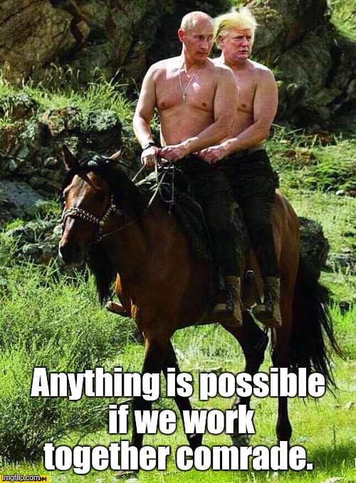 Trump And Putin | Anything is possible if we work together comrade. | image tagged in trump and putin | made w/ Imgflip meme maker