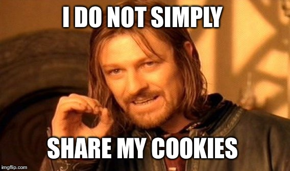 Christmas Cookies | I DO NOT SIMPLY SHARE MY COOKIES | image tagged in memes,one does not simply,i do not simply,christmas cookies | made w/ Imgflip meme maker