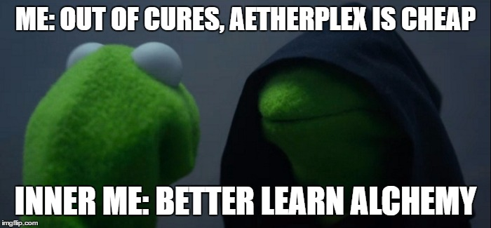 Evil Kermit  ME OUT OF CURES AETHERPLEX IS CHEAP INNER ME BETTER LEARN ALCHEMY  image tagged in evil kermit  made w Imgflip meme maker