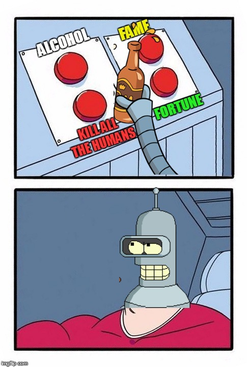 Bender's Daily Struggle | image tagged in memes,the daily struggle,futurama,bender | made w/ Imgflip meme maker