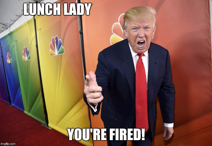 LUNCH LADY YOU'RE FIRED! | made w/ Imgflip meme maker