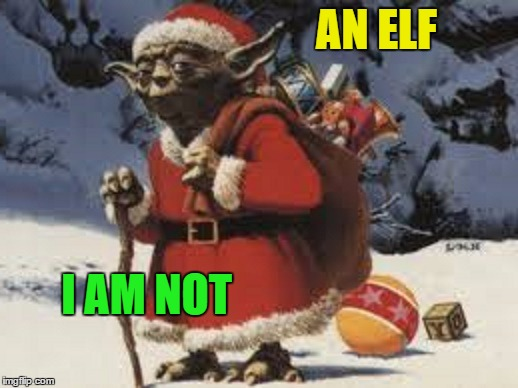 AN ELF I AM NOT | made w/ Imgflip meme maker