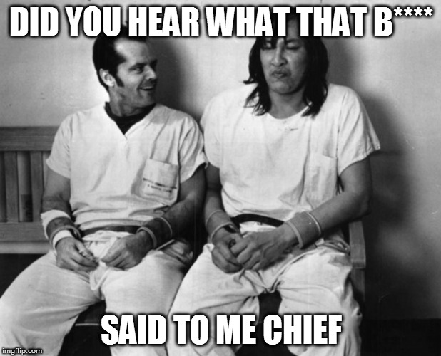 DID YOU HEAR WHAT THAT B**** SAID TO ME CHIEF | made w/ Imgflip meme maker