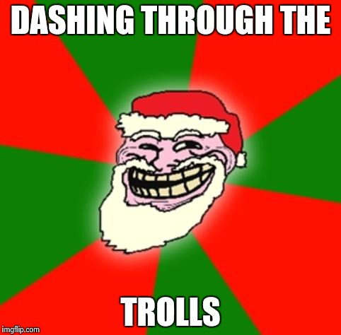 christmas santa claus troll face |  DASHING THROUGH THE; TROLLS | image tagged in christmas santa claus troll face | made w/ Imgflip meme maker