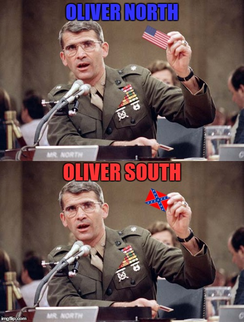 You should have seen the facepalm my wife gave me for this one | OLIVER NORTH OLIVER SOUTH | image tagged in memes | made w/ Imgflip meme maker