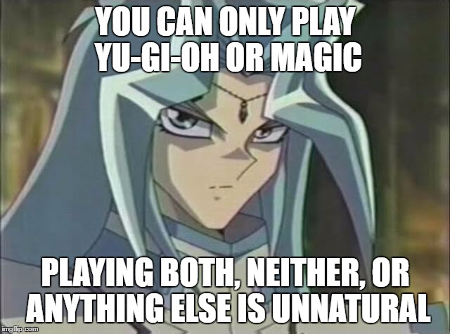 Judgmental Dartz | YOU CAN ONLY PLAY YU-GI-OH OR MAGIC PLAYING BOTH, NEITHER, OR ANYTHING ELSE IS UNNATURAL | image tagged in meme,dartz,yugioh | made w/ Imgflip meme maker