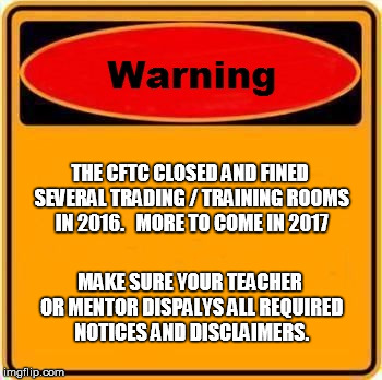Warning Sign Meme | THE CFTC CLOSED AND FINED SEVERAL TRADING / TRAINING ROOMS IN 2016.   MORE TO COME IN 2017 MAKE SURE YOUR TEACHER OR MENTOR DISPALYS ALL REQ | image tagged in memes,warning sign | made w/ Imgflip meme maker