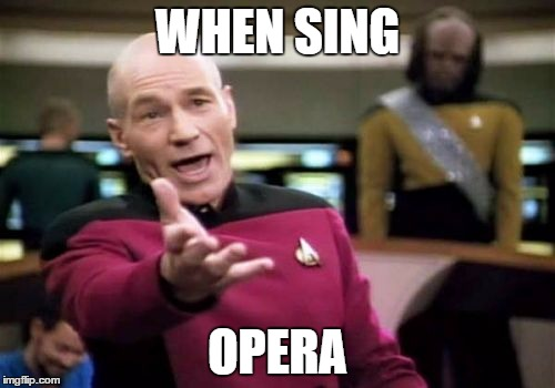 Picard Wtf Meme | WHEN SING OPERA | image tagged in memes,picard wtf | made w/ Imgflip meme maker