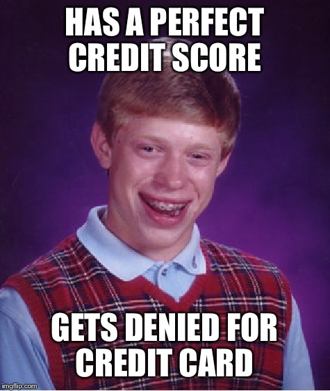 Bad Luck Brian Meme | HAS A PERFECT CREDIT SCORE GETS DENIED FOR CREDIT CARD | image tagged in memes,bad luck brian | made w/ Imgflip meme maker