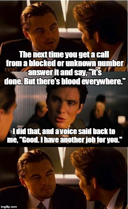 "Inception Meme | The next time you get a call from a blocked or unknown number answer it and say, ""it's done. But there's blood everywhere."" I did that, and  